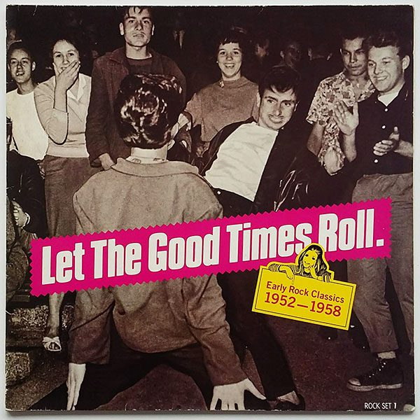 Let The Good Times Roll - Early Rock Classics 1952-1958